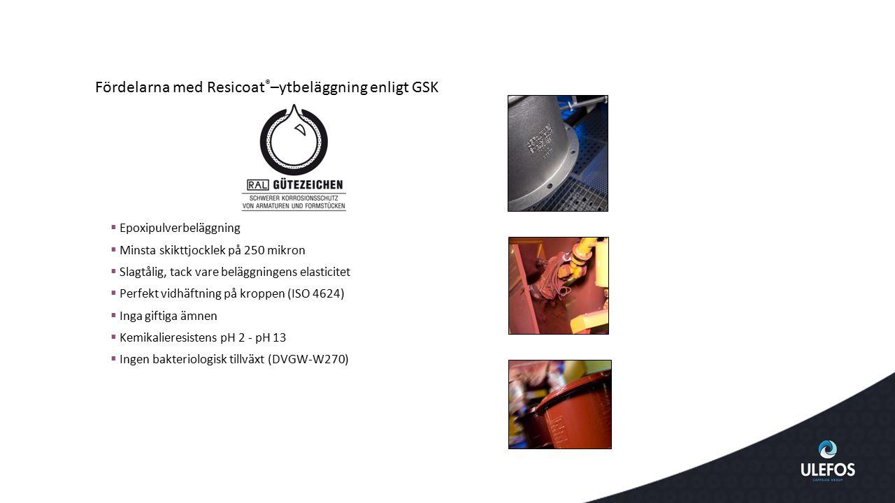 Fördelarna med Resicoat ® –ytbeläggning enligt GSK  Epoxipulverbeläggning  Minsta skikttjocklek på 250 mikron  Slagtålig, tack vare beläggningens e
