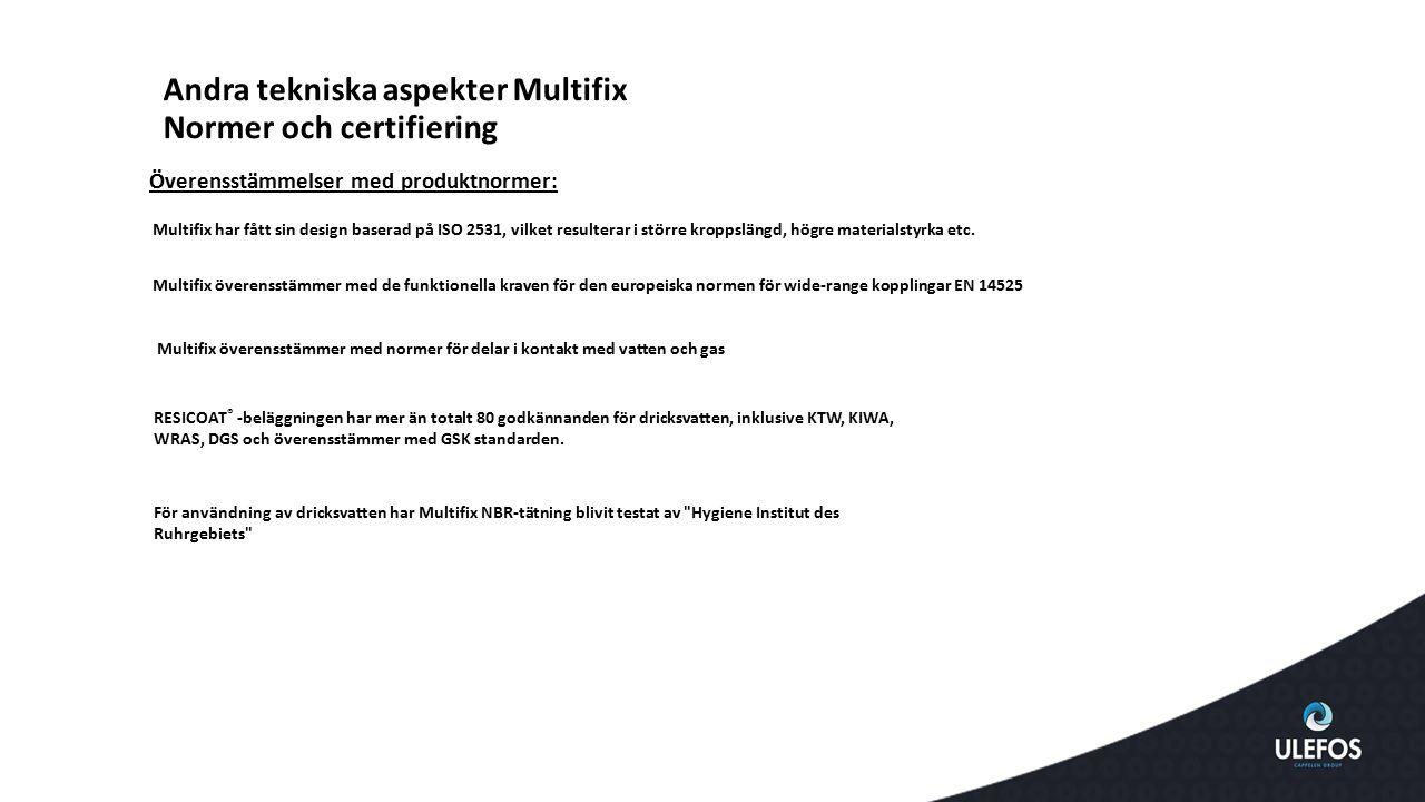 Andra tekniska aspekter Multifix Normer och certifiering Överensstämmelser med produktnormer: Multifix överensstämmer med normer för delar i kontakt m