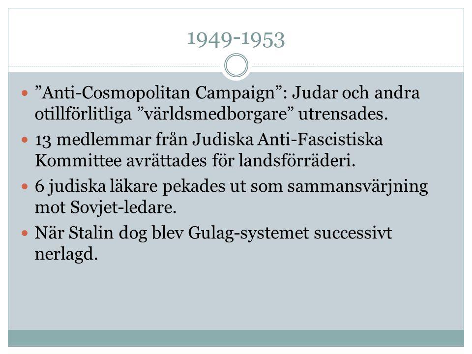 """1949-1953 """"Anti-Cosmopolitan Campaign"""": Judar och andra otillförlitliga """"världsmedborgare"""" utrensades. 13 medlemmar från Judiska Anti-Fascistiska Komm"""