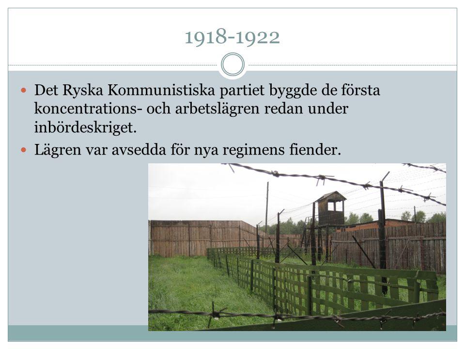 1918-1922 Det Ryska Kommunistiska partiet byggde de första koncentrations- och arbetslägren redan under inbördeskriget. Lägren var avsedda för nya reg