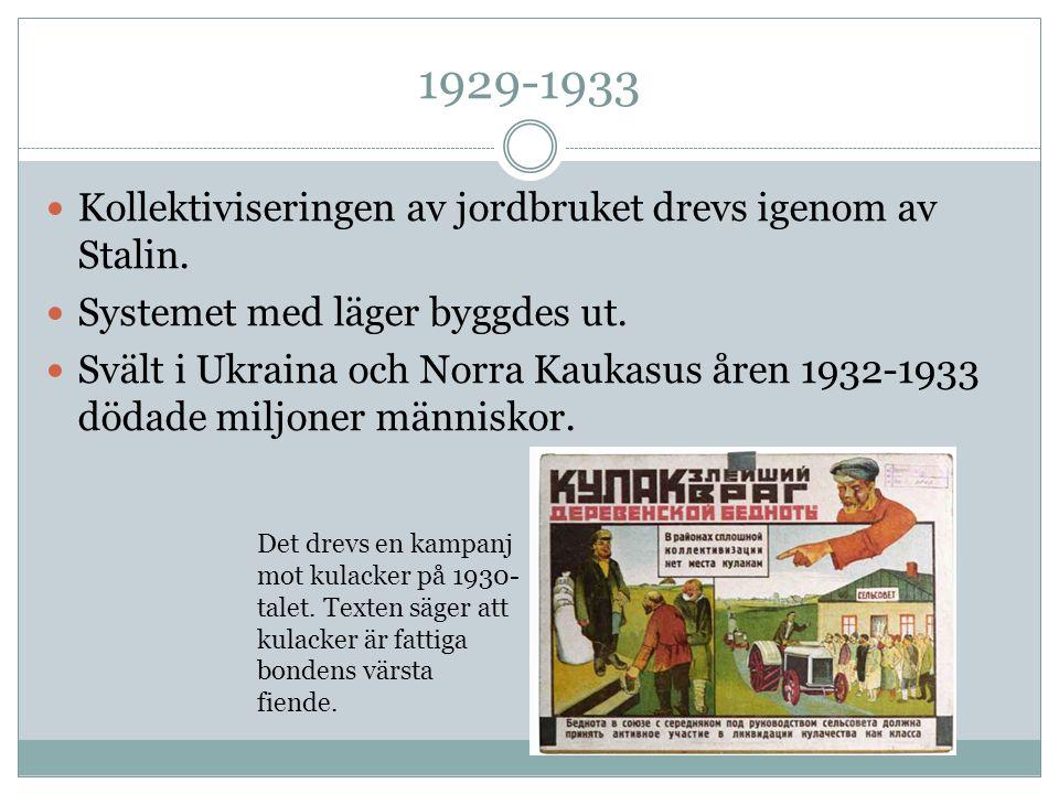 1929-1933 Kollektiviseringen av jordbruket drevs igenom av Stalin. Systemet med läger byggdes ut. Svält i Ukraina och Norra Kaukasus åren 1932-1933 dö