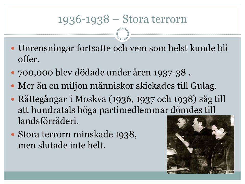 1936-1938 – Stora terrorn Unrensningar fortsatte och vem som helst kunde bli offer. 700,000 blev dödade under åren 1937-38. Mer än en miljon människor