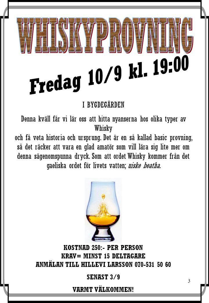 3 I BYGDEGÅRDEN Denna kväll får vi lär oss att hitta nyanserna hos olika typer av Whisky och få veta historia och ursprung.