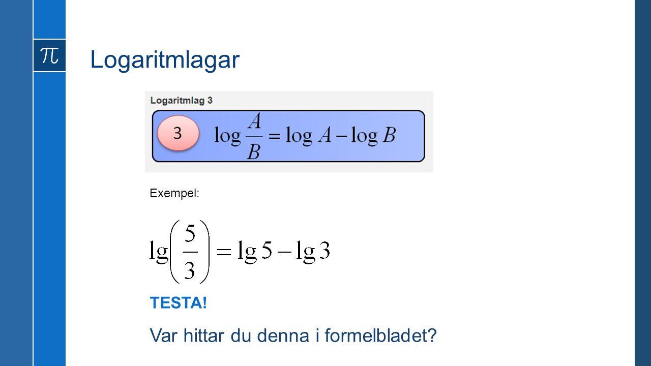 Logaritmlagar Exempel: TESTA! Var hittar du denna i formelbladet?