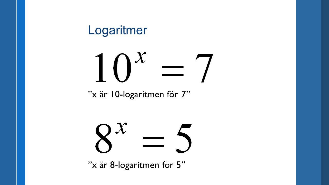 """x är 10-logaritmen för 7"" ""x är 8-logaritmen för 5"""