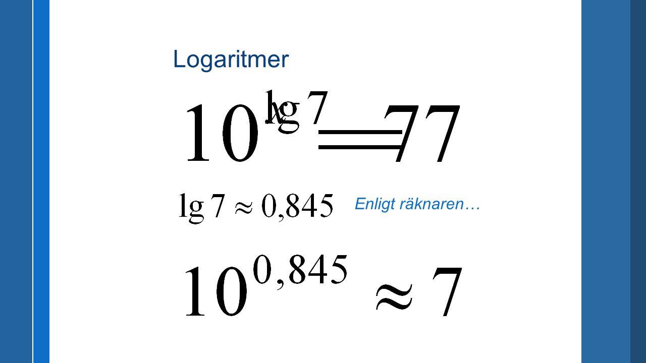 Logaritmer Enligt räknaren…
