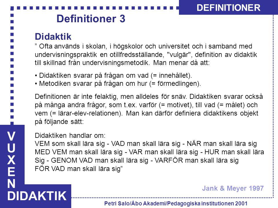 VUXENVUXEN DIDAKTIK DEFINITIONER Petri Salo/Åbo Akademi/Pedagogiska institutionen 2001 Didaktik (forts.) Didaktiken innefattar alltså frågor om metoder.