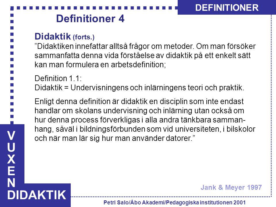 """VUXENVUXEN DIDAKTIK DEFINITIONER Petri Salo/Åbo Akademi/Pedagogiska institutionen 2001 Didaktik (forts.) """"Didaktiken innefattar alltså frågor om metod"""