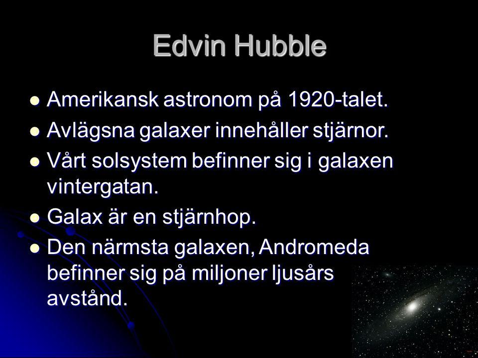 Edvin Hubble Amerikansk astronom på 1920-talet. Amerikansk astronom på 1920-talet. Avlägsna galaxer innehåller stjärnor. Avlägsna galaxer innehåller s