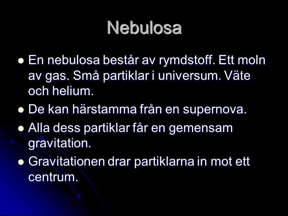 Nebulosa En nebulosa består av rymdstoff. Ett moln av gas. Små partiklar i universum. Väte och helium. En nebulosa består av rymdstoff. Ett moln av ga