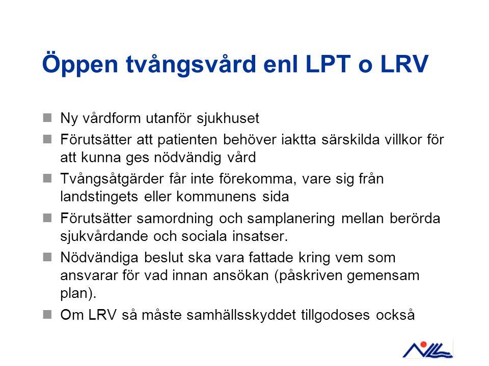 Öppen tvångsvård enl LPT o LRV Ny vårdform utanför sjukhuset Förutsätter att patienten behöver iaktta särskilda villkor för att kunna ges nödvändig vå