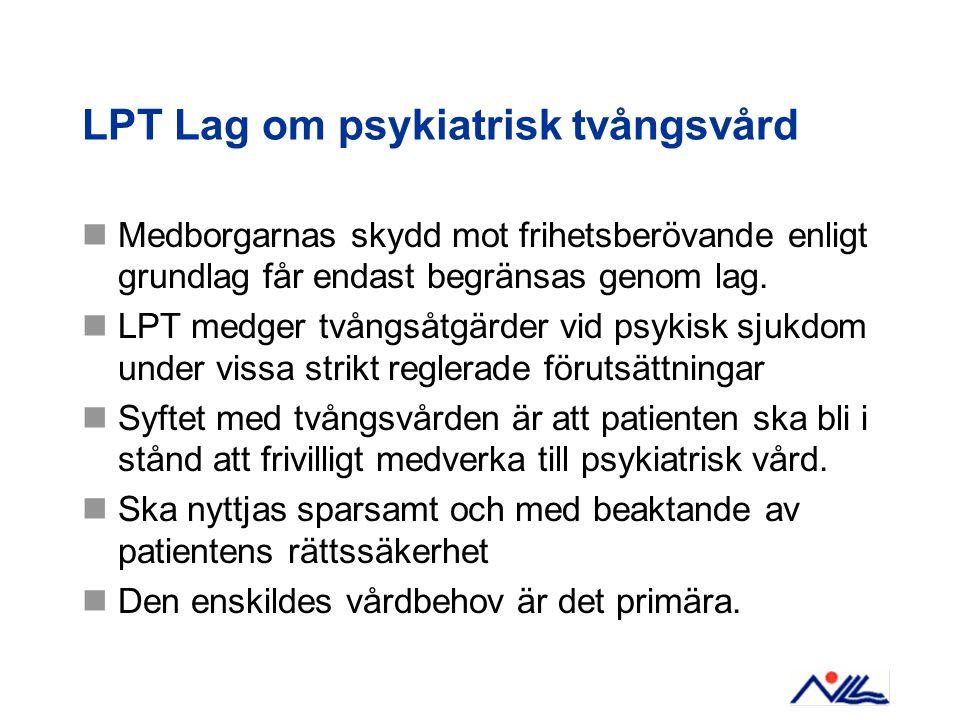 LPT Lag om psykiatrisk tvångsvård Medborgarnas skydd mot frihetsberövande enligt grundlag får endast begränsas genom lag. LPT medger tvångsåtgärder vi