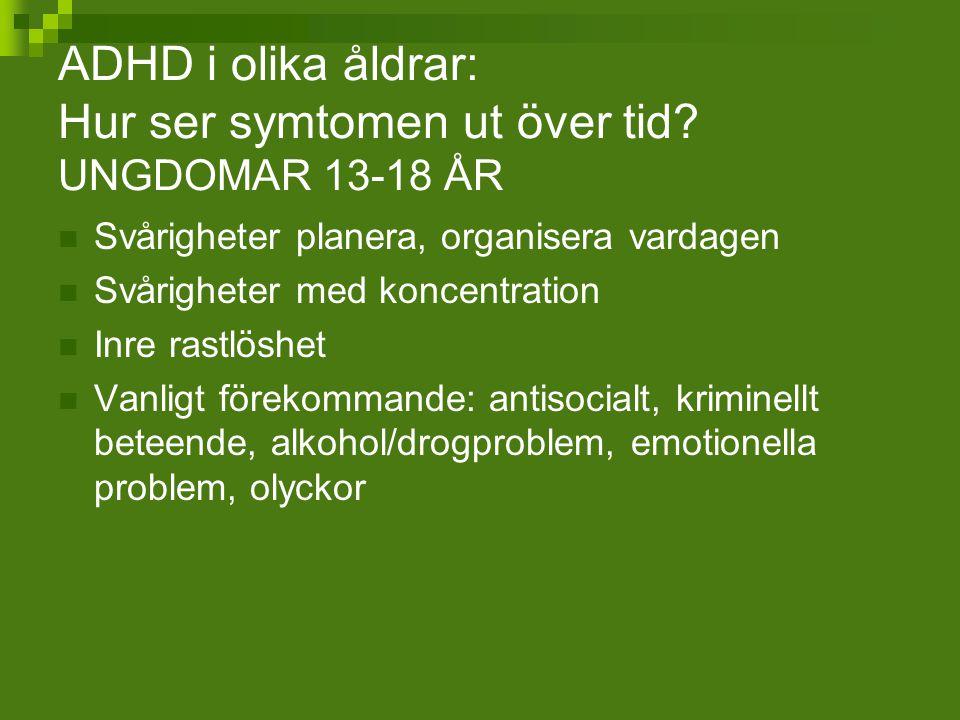 ADHD i olika åldrar: Hur ser symtomen ut över tid? UNGDOMAR 13-18 ÅR Svårigheter planera, organisera vardagen Svårigheter med koncentration Inre rastl