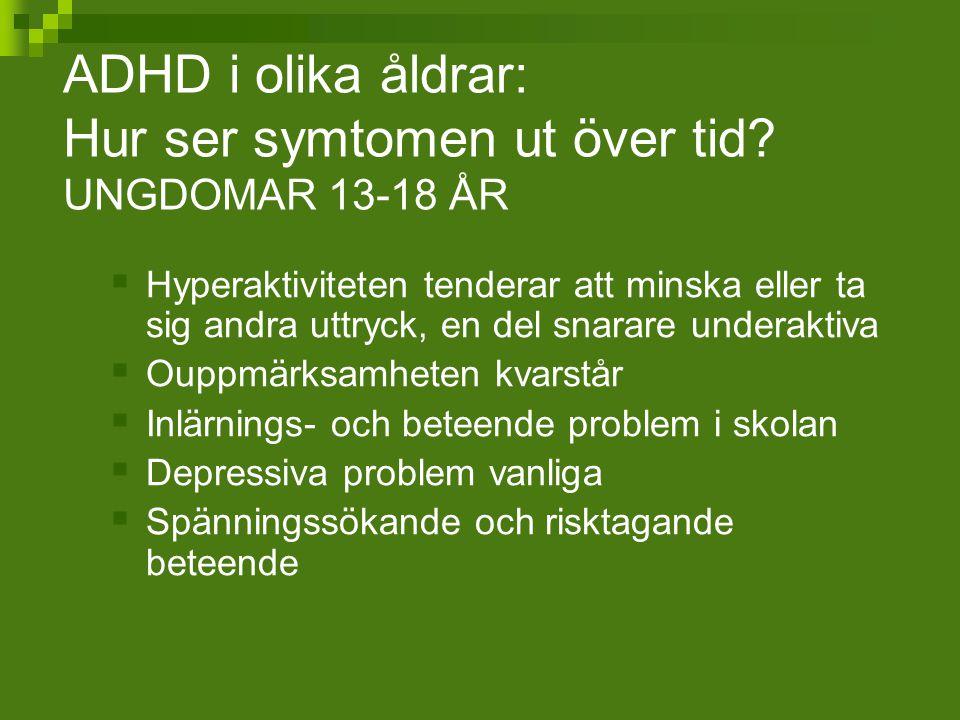 ADHD i olika åldrar: Hur ser symtomen ut över tid? UNGDOMAR 13-18 ÅR  Hyperaktiviteten tenderar att minska eller ta sig andra uttryck, en del snarare