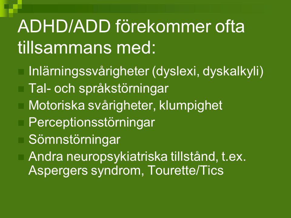 ADHD/ADD förekommer ofta tillsammans med: Inlärningssvårigheter (dyslexi, dyskalkyli) Tal- och språkstörningar Motoriska svårigheter, klumpighet Perce