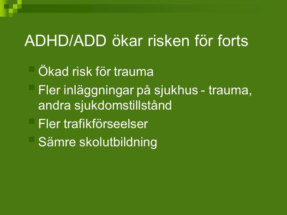 ADHD/ADD ökar risken för forts  Ökad risk för trauma  Fler inläggningar på sjukhus - trauma, andra sjukdomstillstånd  Fler trafikförseelser  Sämre