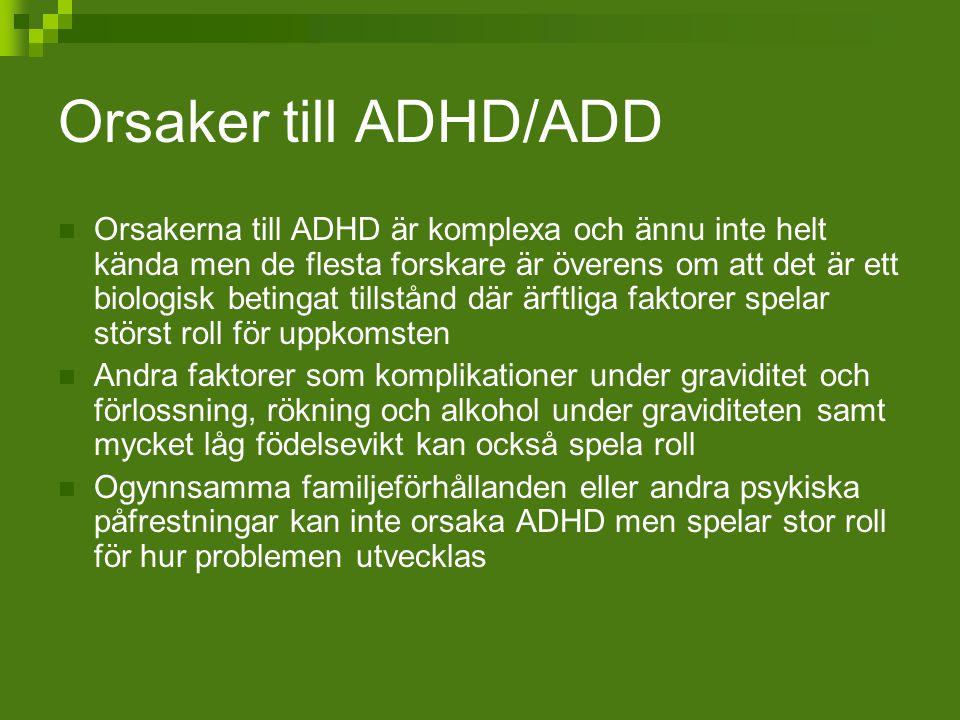 Orsaker till ADHD/ADD Orsakerna till ADHD är komplexa och ännu inte helt kända men de flesta forskare är överens om att det är ett biologisk betingat