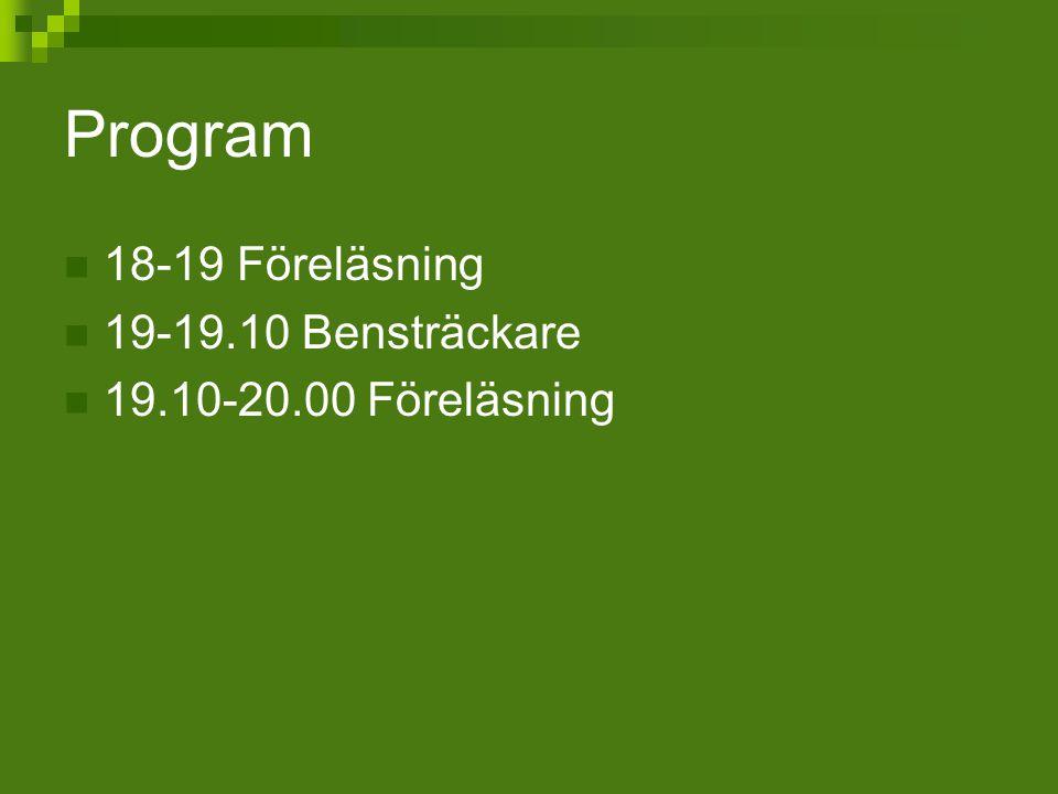 Program 18-19 Föreläsning 19-19.10 Bensträckare 19.10-20.00 Föreläsning