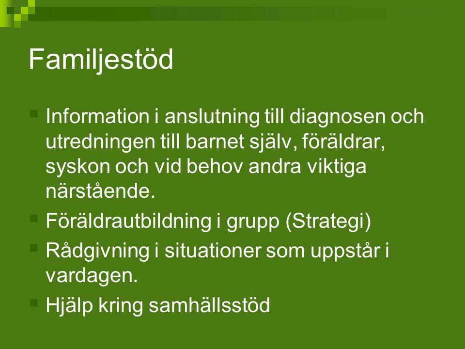 Familjestöd  Information i anslutning till diagnosen och utredningen till barnet själv, föräldrar, syskon och vid behov andra viktiga närstående.  F