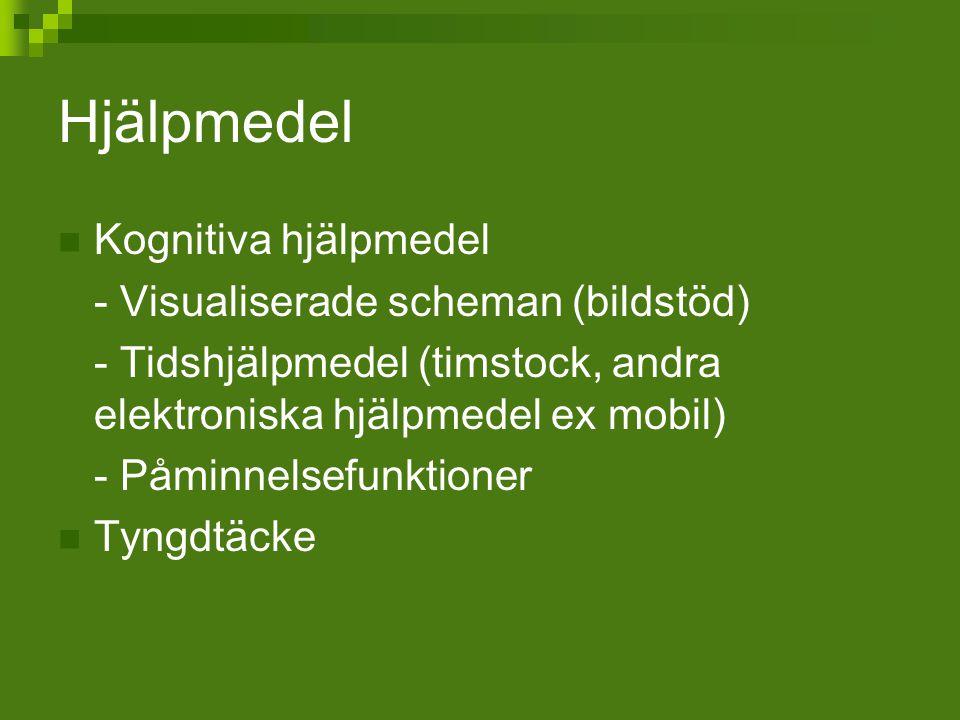 Hjälpmedel Kognitiva hjälpmedel - Visualiserade scheman (bildstöd) - Tidshjälpmedel (timstock, andra elektroniska hjälpmedel ex mobil) - Påminnelsefun