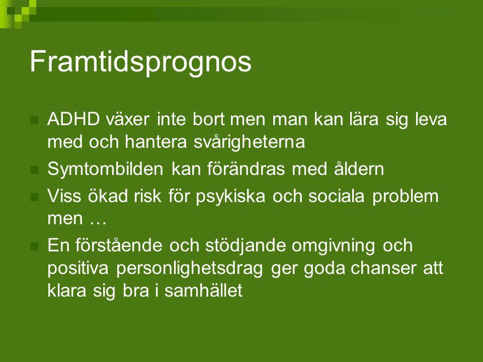 Framtidsprognos ADHD växer inte bort men man kan lära sig leva med och hantera svårigheterna Symtombilden kan förändras med åldern Viss ökad risk för