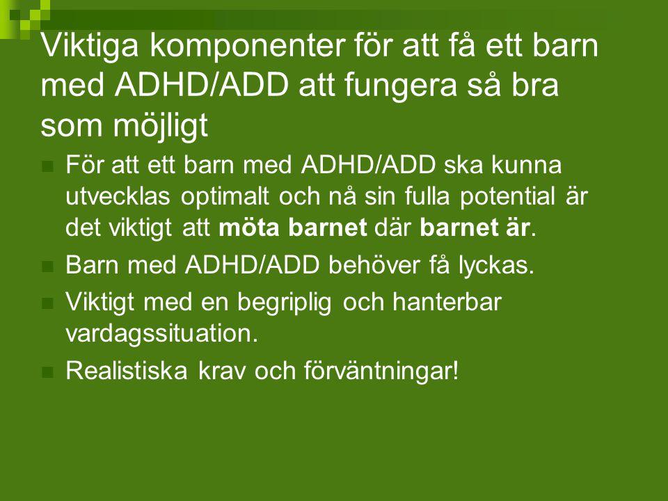 Viktiga komponenter för att få ett barn med ADHD/ADD att fungera så bra som möjligt För att ett barn med ADHD/ADD ska kunna utvecklas optimalt och nå