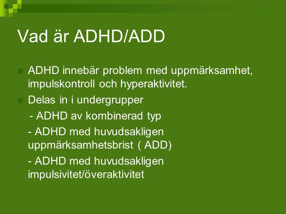 Vad är ADHD/ADD ADHD innebär problem med uppmärksamhet, impulskontroll och hyperaktivitet. Delas in i undergrupper - ADHD av kombinerad typ - ADHD med
