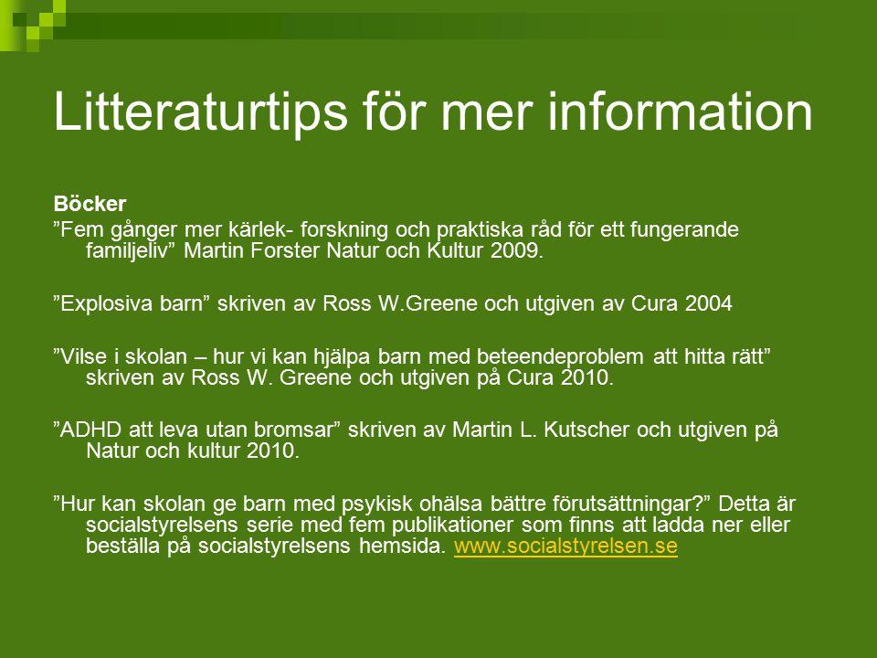 """Litteraturtips för mer information Böcker """"Fem gånger mer kärlek- forskning och praktiska råd för ett fungerande familjeliv"""" Martin Forster Natur och"""