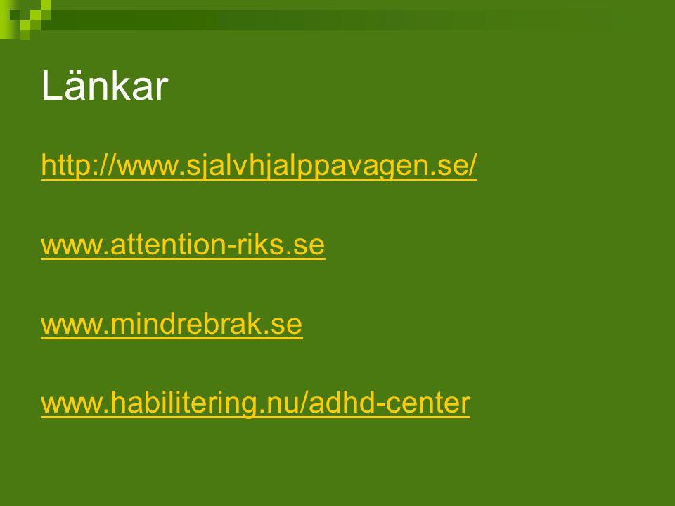Länkar http://www.sjalvhjalppavagen.se/ www.attention-riks.se www.mindrebrak.se www.habilitering.nu/adhd-center