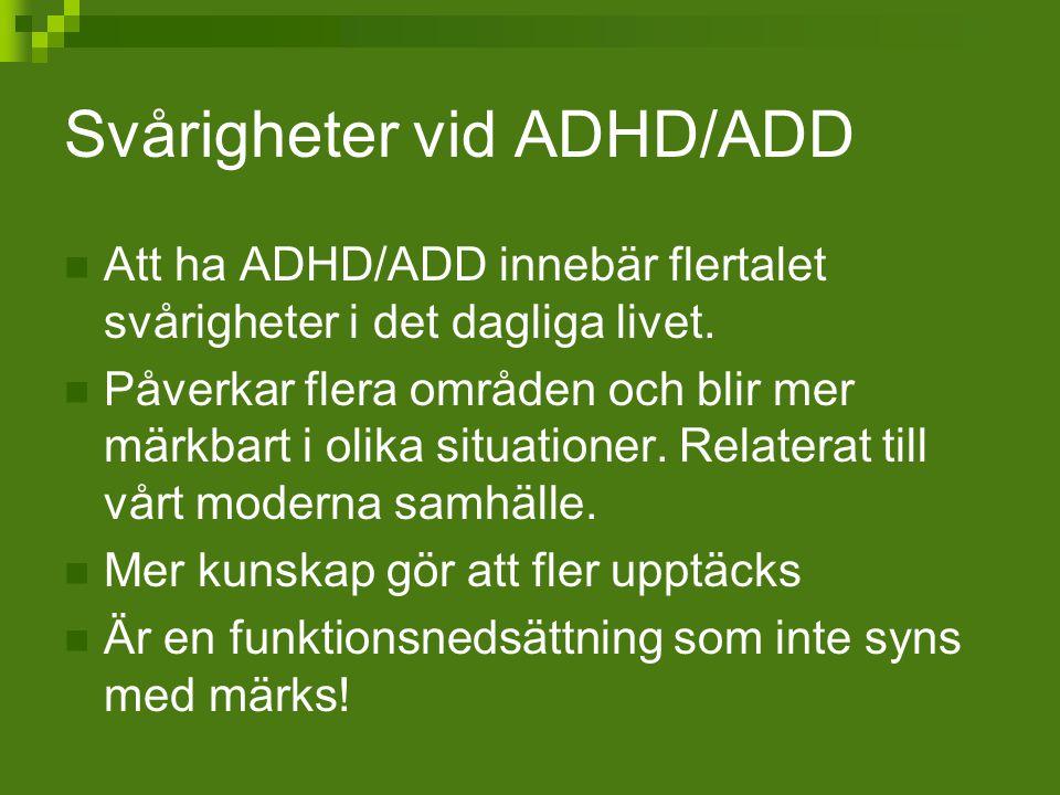 Svårigheter vid ADHD/ADD Att ha ADHD/ADD innebär flertalet svårigheter i det dagliga livet. Påverkar flera områden och blir mer märkbart i olika situa