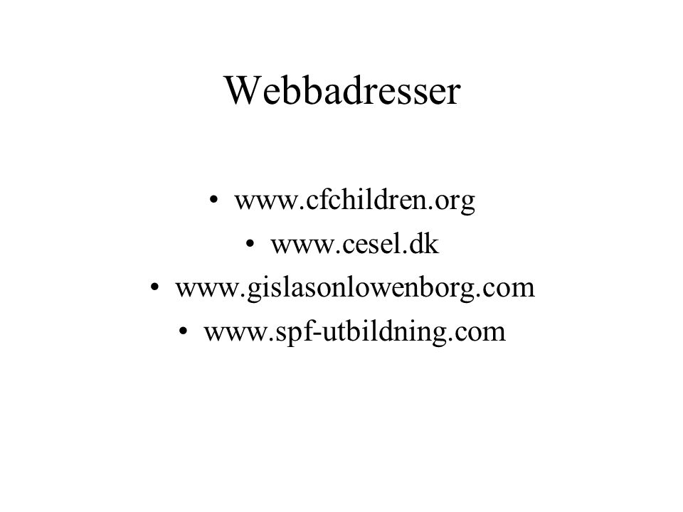 Webbadresser www.cfchildren.org www.cesel.dk www.gislasonlowenborg.com www.spf-utbildning.com