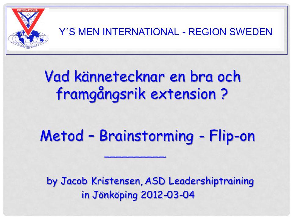 Y Y´S MEN INTERNATIONAL - REGION SWEDEN Vad kännetecknar en bra och framgångsrik extension .