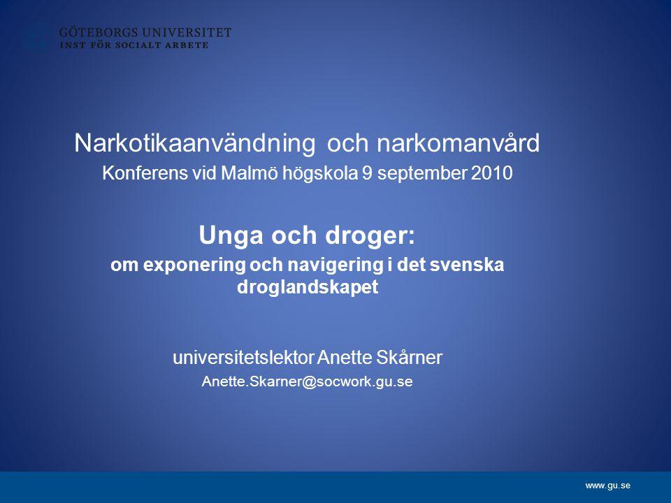www.gu.se Frågor: Hur navigerar unga vuxna människor i det svenska droglandskapet i relation till vad de exponeras för på olika arenor i det offentliga rummet.
