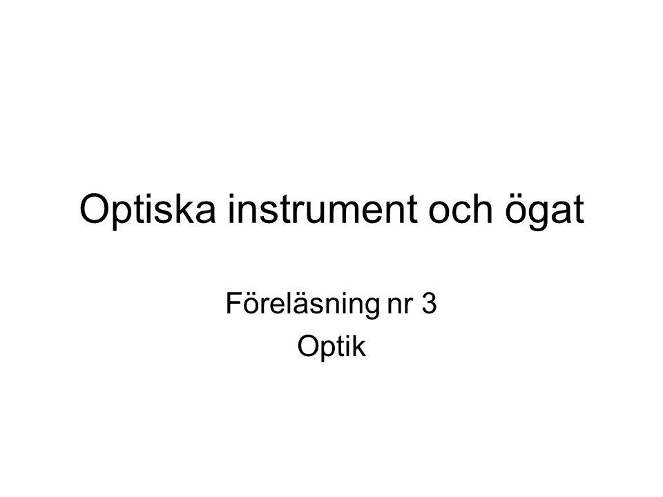 Optiska instrument och ögat Föreläsning nr 3 Optik