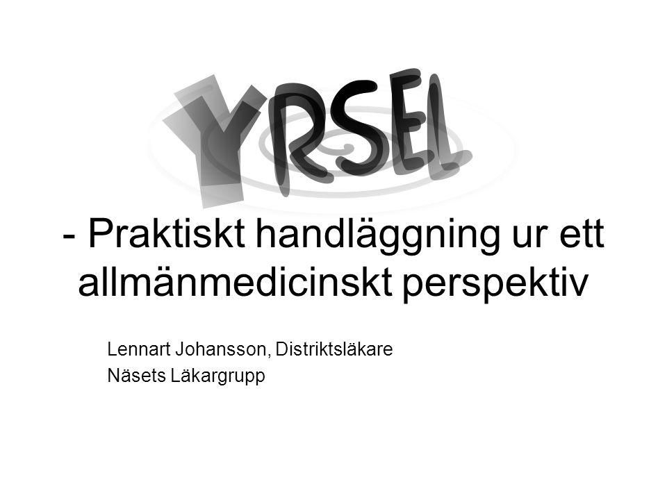 - Praktiskt handläggning ur ett allmänmedicinskt perspektiv Lennart Johansson, Distriktsläkare Näsets Läkargrupp