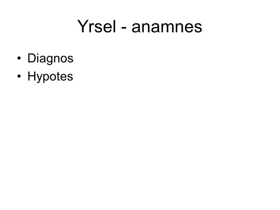 Yrsel - anamnes Diagnos Hypotes