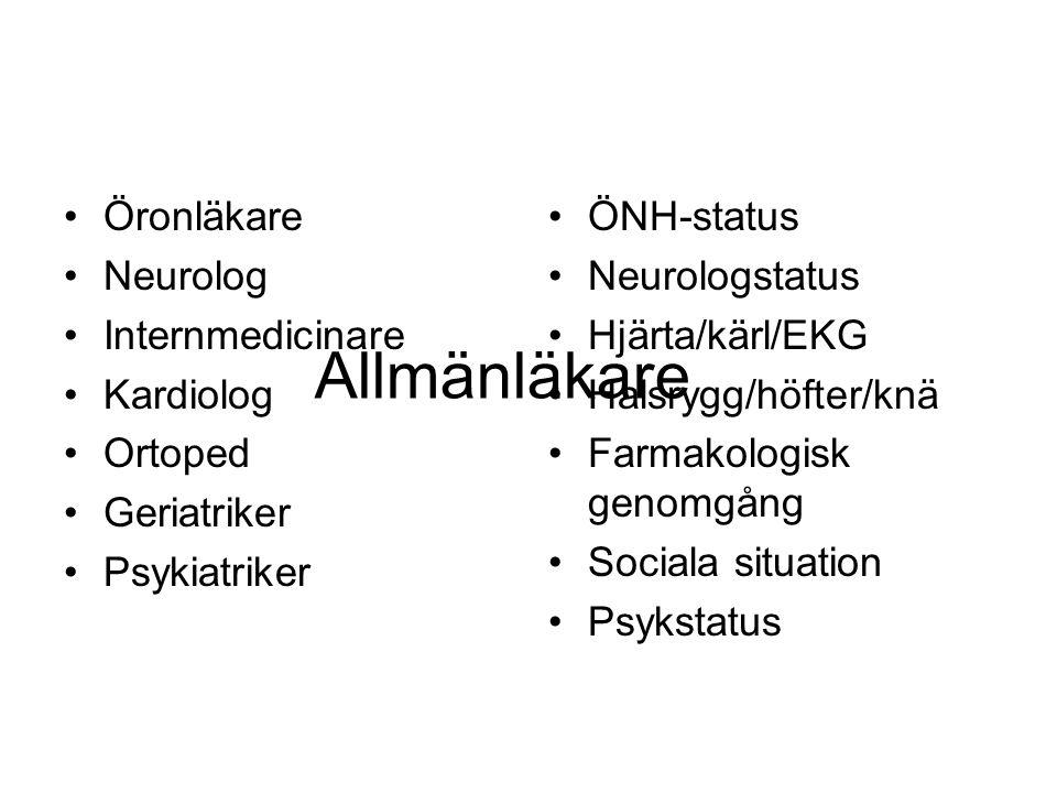 Öronläkare Neurolog Internmedicinare Kardiolog Ortoped Geriatriker Psykiatriker ÖNH-status Neurologstatus Hjärta/kärl/EKG Halsrygg/höfter/knä Farmakol