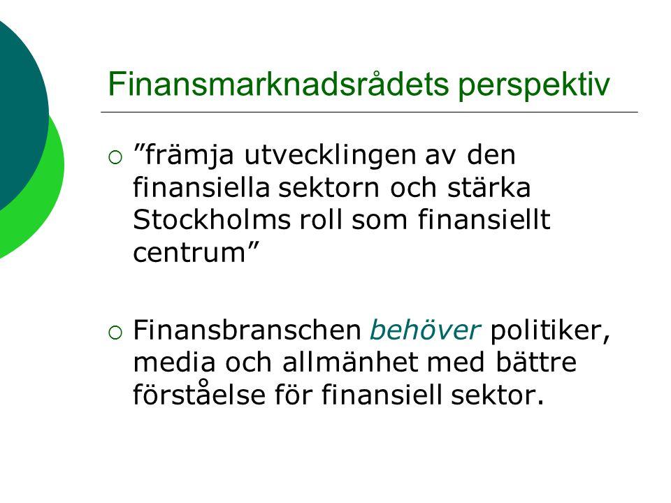Finansmarknadsrådets perspektiv  främja utvecklingen av den finansiella sektorn och stärka Stockholms roll som finansiellt centrum  Finansbranschen behöver politiker, media och allmänhet med bättre förståelse för finansiell sektor.