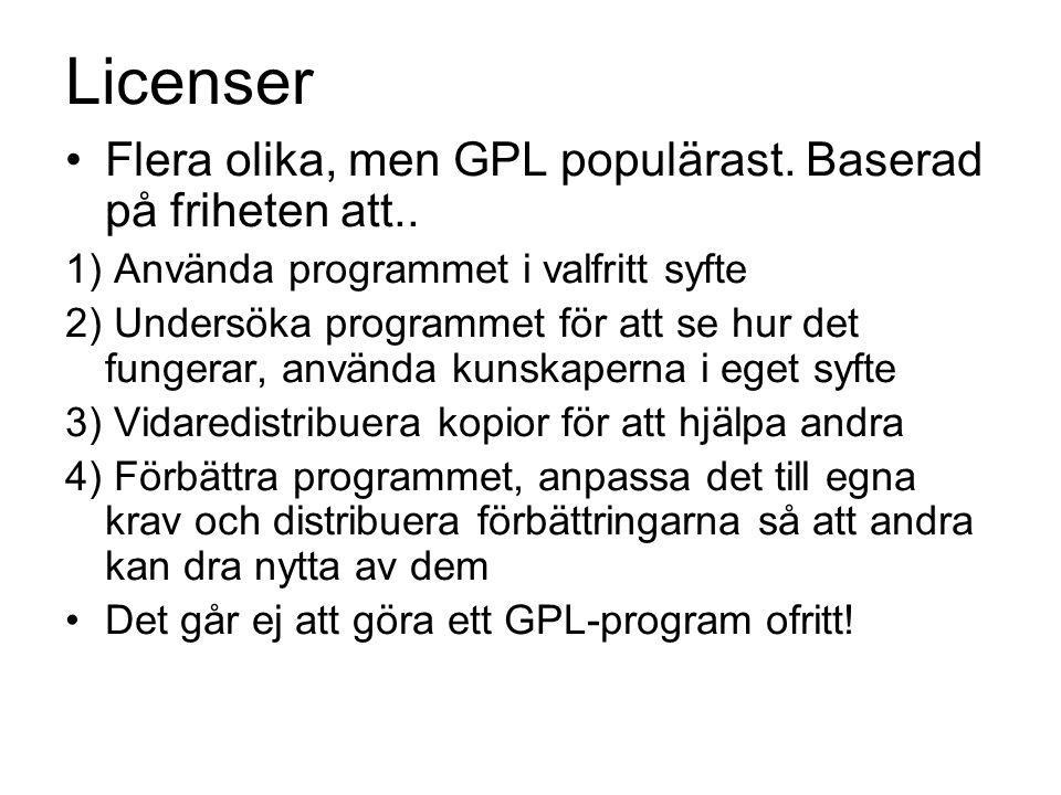 Licenser Flera olika, men GPL populärast. Baserad på friheten att..