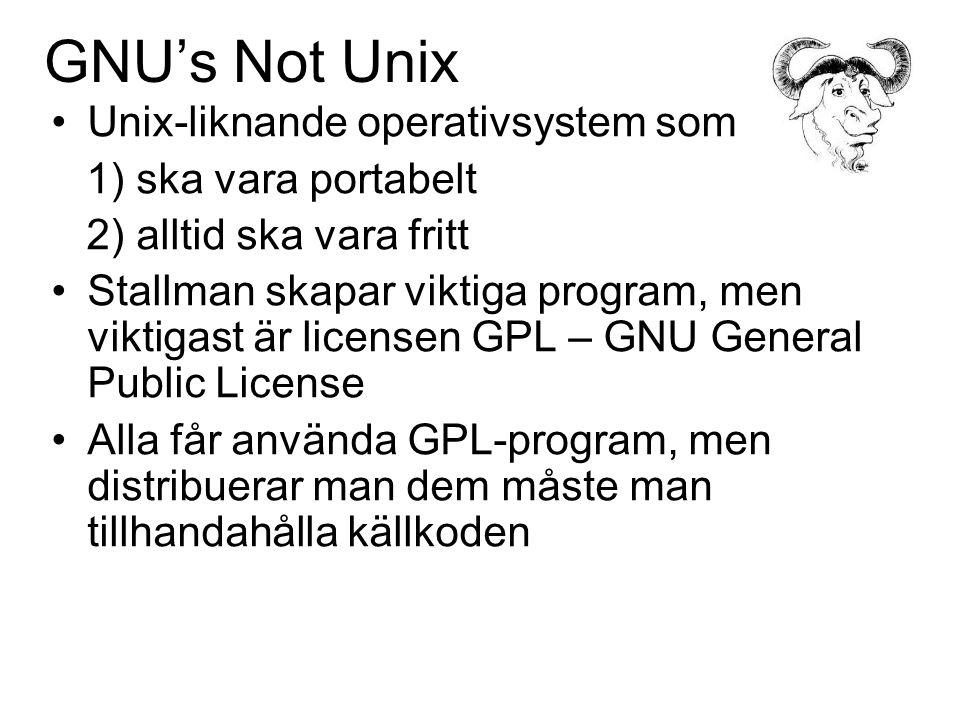 GNU's Not Unix Unix-liknande operativsystem som 1) ska vara portabelt 2) alltid ska vara fritt Stallman skapar viktiga program, men viktigast är licensen GPL – GNU General Public License Alla får använda GPL-program, men distribuerar man dem måste man tillhandahålla källkoden