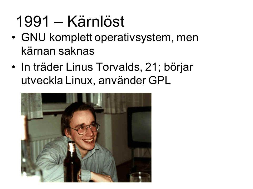 1991 – Kärnlöst GNU komplett operativsystem, men kärnan saknas In träder Linus Torvalds, 21; börjar utveckla Linux, använder GPL
