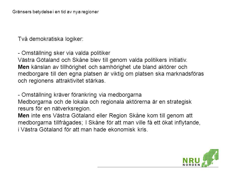 Gränsers betydelse i en tid av nya regioner Två demokratiska logiker: - Omställning sker via valda politiker Västra Götaland och Skåne blev till genom