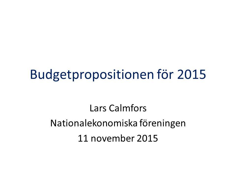 Budgetpropositionen för 2015 Lars Calmfors Nationalekonomiska föreningen 11 november 2015