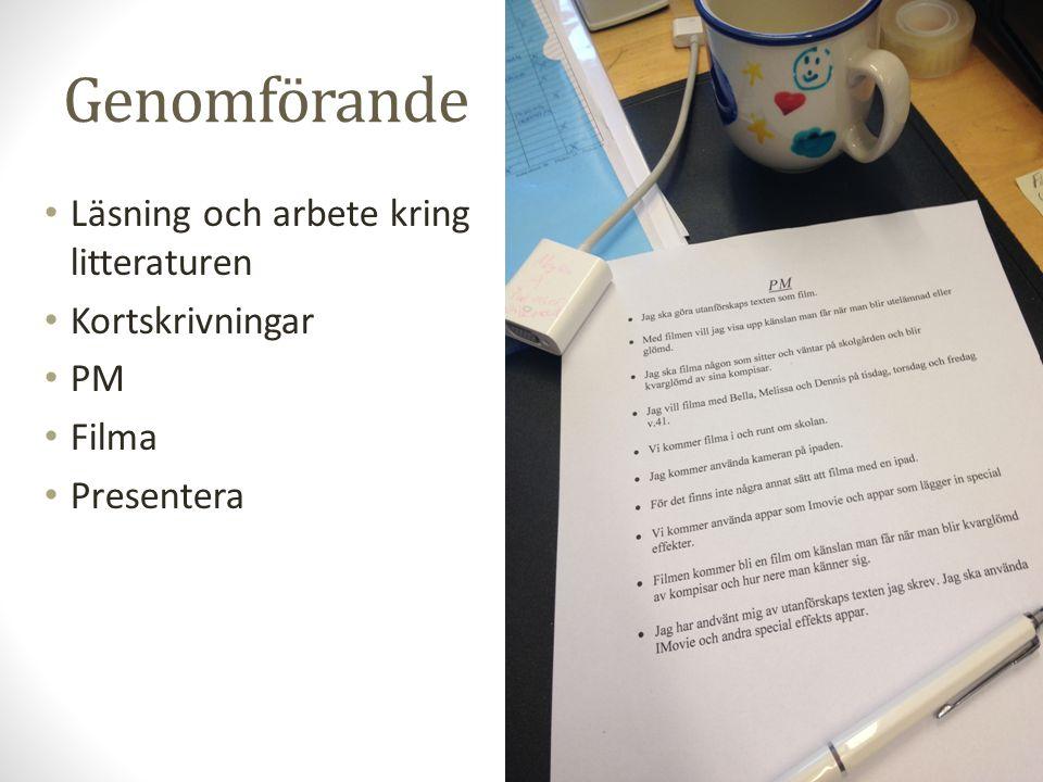 Genomförande Läsning och arbete kring litteraturen Kortskrivningar PM Filma Presentera