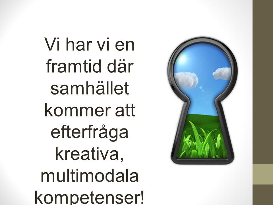 Vi har vi en framtid där samhället kommer att efterfråga kreativa, multimodala kompetenser!
