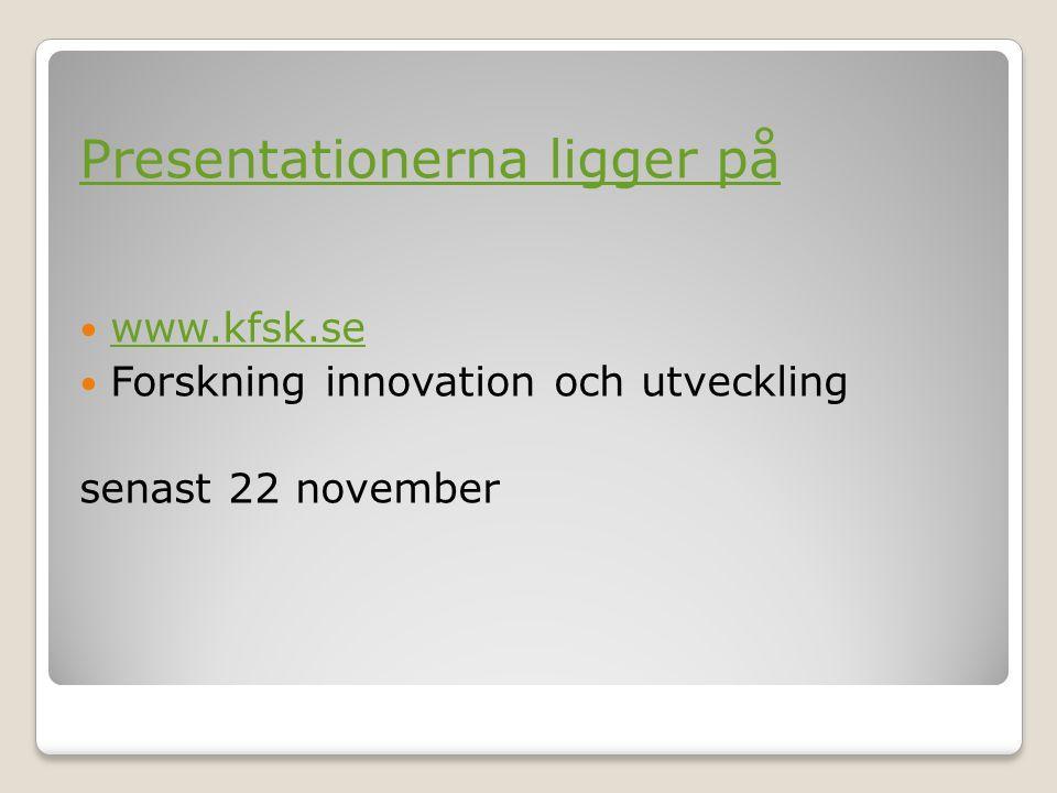 Presentationerna ligger på www.kfsk.se Forskning innovation och utveckling senast 22 november
