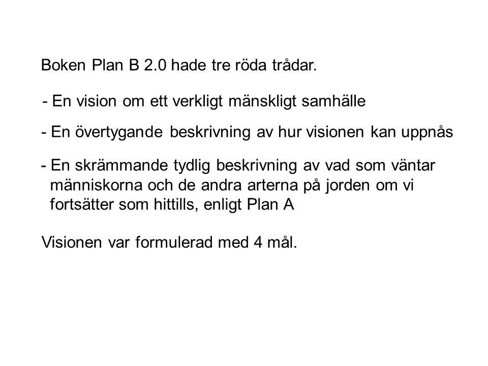 Plan B har fyra mål 1.Stabilisera folkmängden.