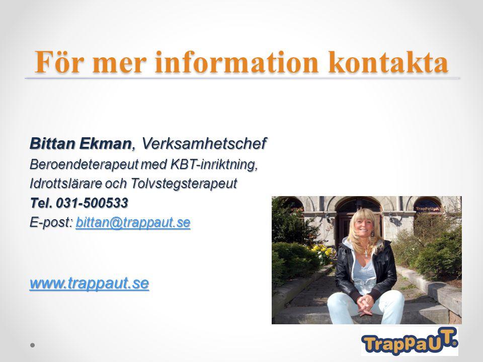 För mer information kontakta Bittan Ekman, Verksamhetschef Beroendeterapeut med KBT-inriktning, Idrottslärare och Tolvstegsterapeut Tel. 031-500533 E-