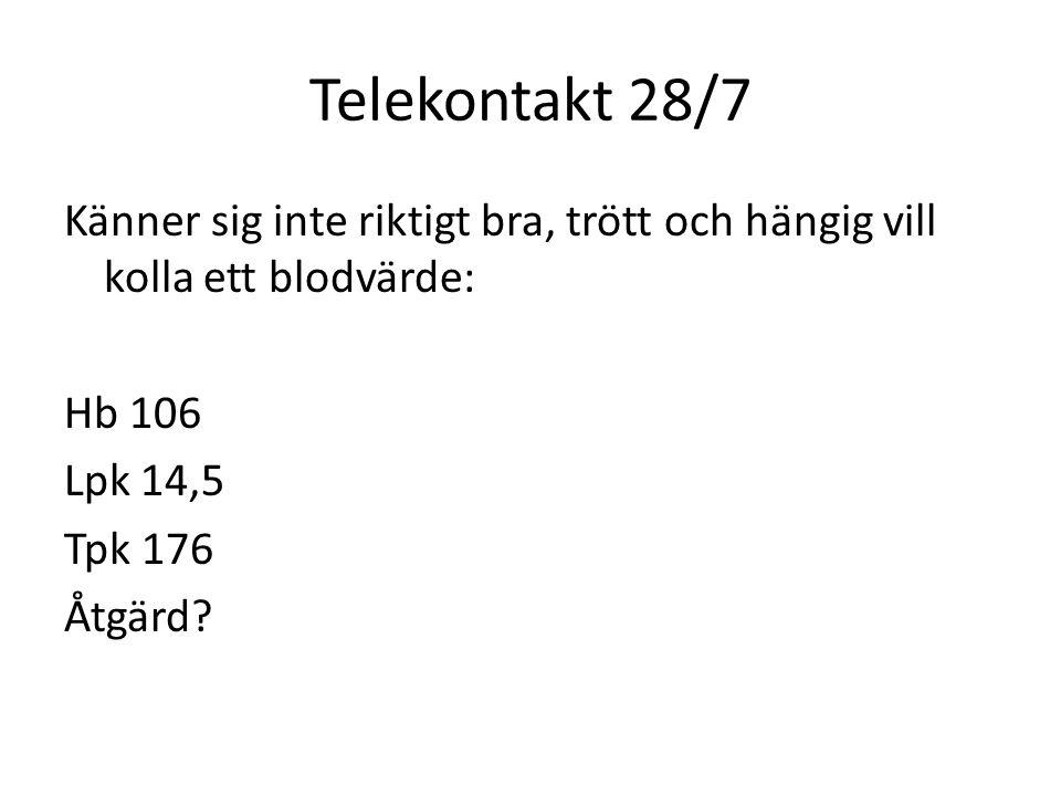 Telekontakt 28/7 Känner sig inte riktigt bra, trött och hängig vill kolla ett blodvärde: Hb 106 Lpk 14,5 Tpk 176 Åtgärd?