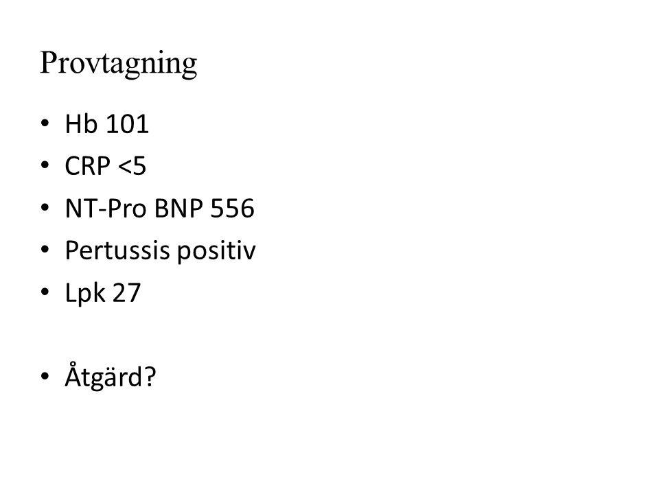 Provtagning Hb 101 CRP <5 NT-Pro BNP 556 Pertussis positiv Lpk 27 Åtgärd?